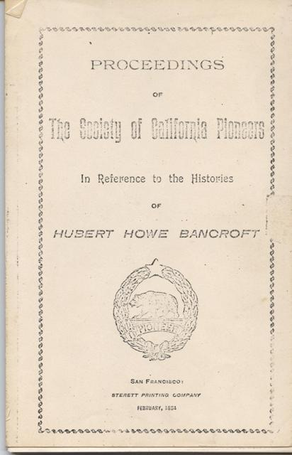 Image for Proceedings of The Society of California Pioneers in Reference to the Histories of Hubert Howe Bancroft.  (Including:) Misrepresentations of early California history corrected : proceedings of the Society of California Pioneers in regard to certain misrepresentations of men and events in early California history, made in the works of Hubert Howe Bancroft, and commonly known as Bancroft's histories. IN ADDITION: a mimeograph copy of a manuscript by historian Kenneth M. Johnson: HALL OF TIME, On the matter of the Society of California Pioneers, vs. Hubert Howe Bancroft, an honorary member of said Society. Answer of Respondent.