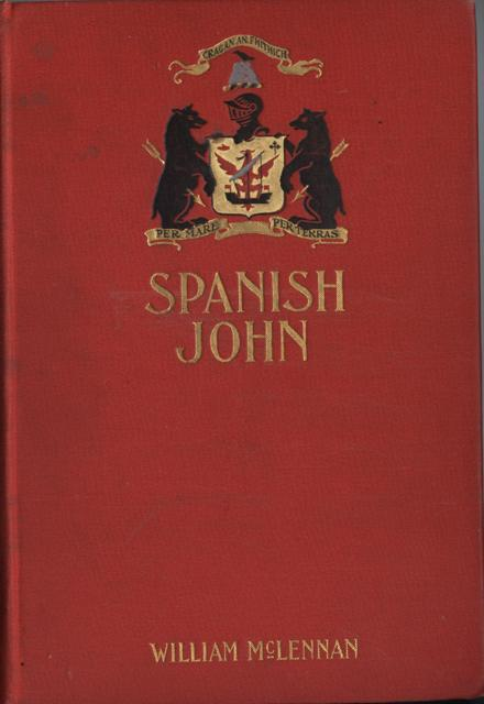 Image for Spanish John.  Being a Memoir, now first published in complete form of the early life and adventures of Colonel John McDonell known as Spanish John when a lieutenant in the company of St. James of the Regiment Irlandia in the service of the king of Spain operating in Italy.