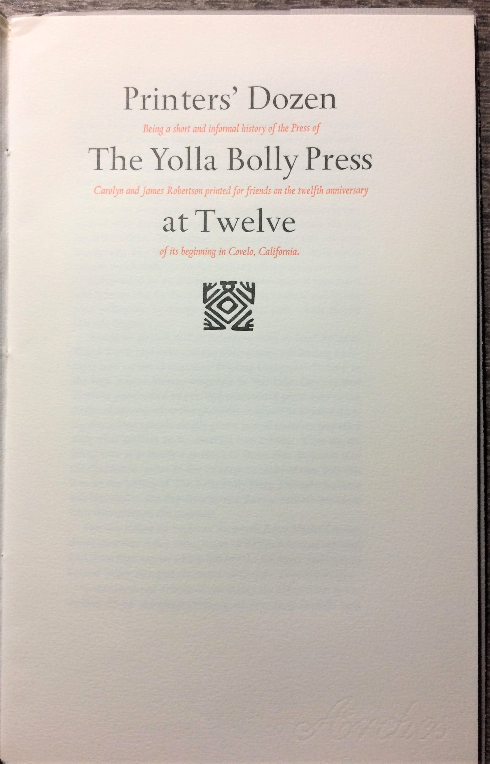 Image for Printer's Dozen. The Yolla Bolly Press at Twelve. Being a short and informal history of Carolyn and James Robertson printed for friends on the twelfth anniversary of its beginning in Covelo, California.