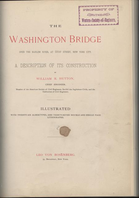 Image for The Washington Bridge, over the Harlem River, at 181st Street, New York City. A Description of its Construction. Illustrated with Twenty-Six Albertypes, and Thirty Seven Double and Single Page Lithographs.