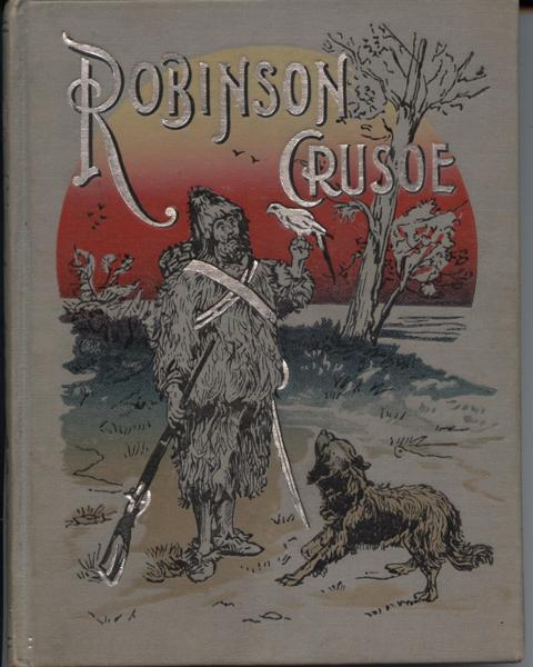 Image for Robinson Crusoe. His Life and Strange Surprising Adventures. In Words of One Syllable. With Seventy Illustrations.