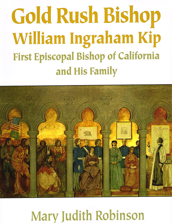 Image for Gold Rush Bishop, William Ingraham Kip, First Episcopal Bishop of California and His Family.