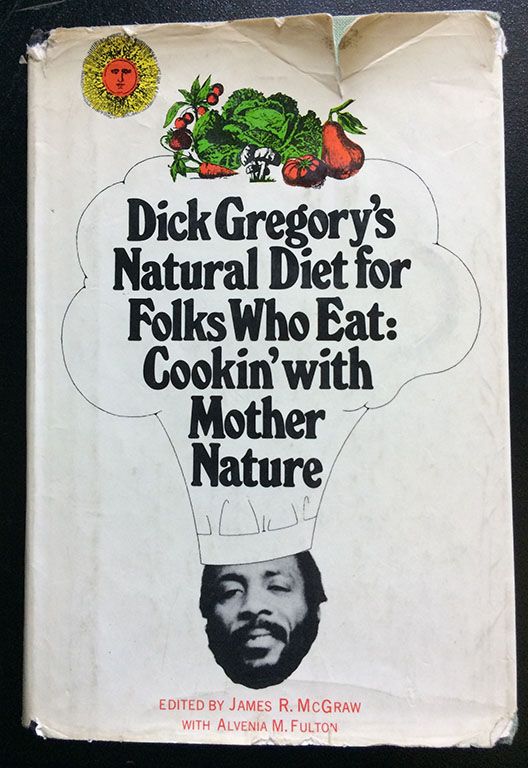 Image for Dick Gregory's Natural Diet for Folks Who Eat : Cookin' with Mother Nature.