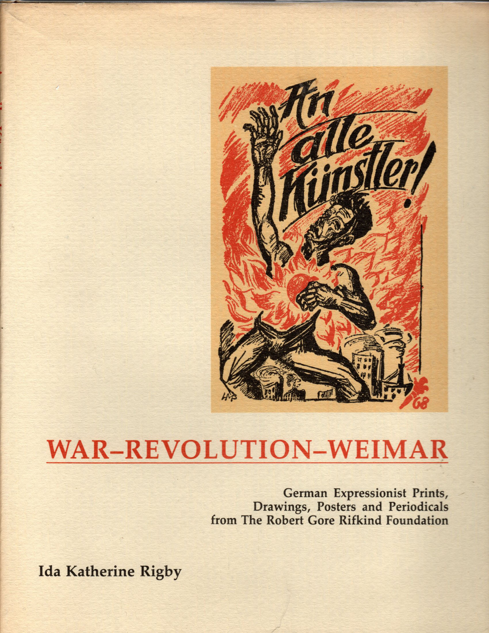 Image for An alle Kunstler! War - Revolution - Weimar.  German Expressionist prints, drawings, posters, and periodicals from the Robert Gore Rifkind Foundation
