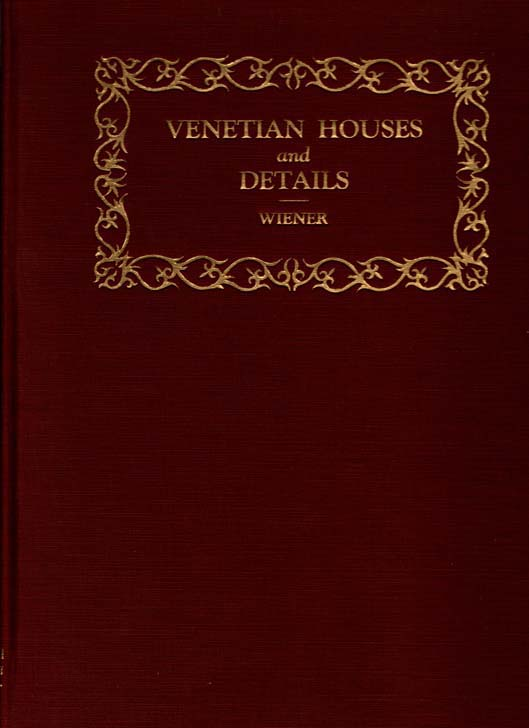 Image for Venetian Houses and Details.  Wherein is contained drawings and photographs of houses and smaller palaces in and near Venice, together with many details of architectural interest.