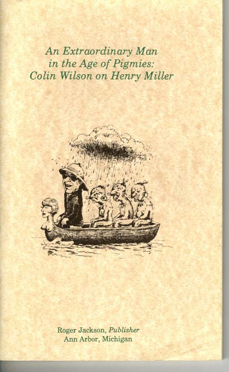Image for An Extraordinary Man in the Age of Pigmies: Colin Wilson on Henry Miller.