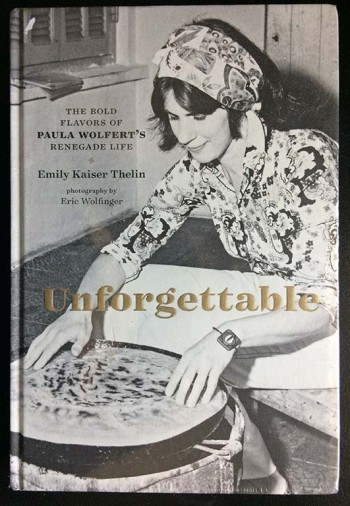 Image for Unforgettable : the Bold Flavors of Paula Wolfert's Renegade Life.