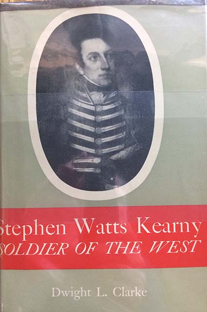 Image for Stephen Watts Kearny, Soldier of the West. [Inscribed by the author].