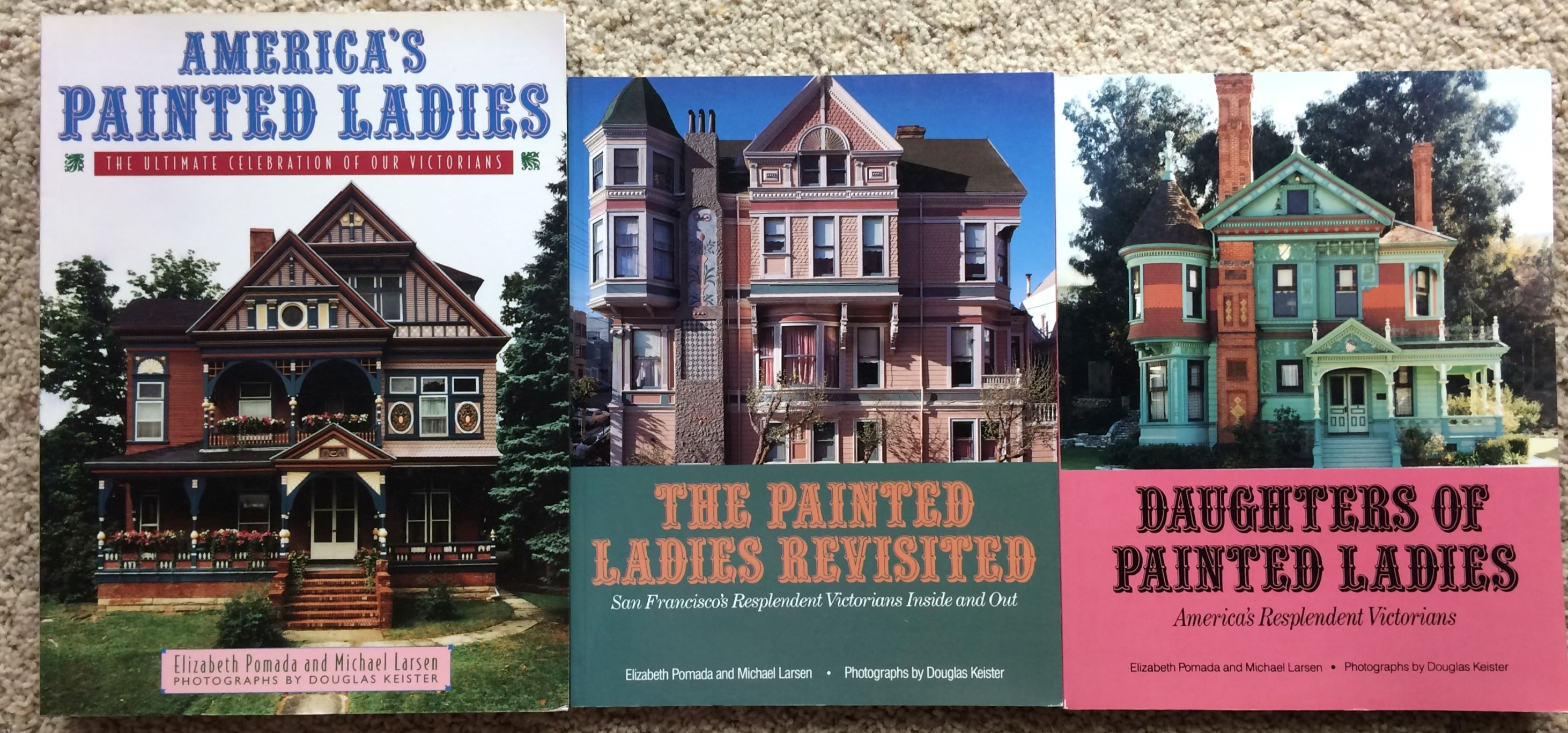 Image for (3 Titles) America's Painted Ladies, The Ultimate Celebration of Our Victorians; Daugters of Painted Ladies; The Painted Ladies Revisited.  Photographs by Douglas Keister.