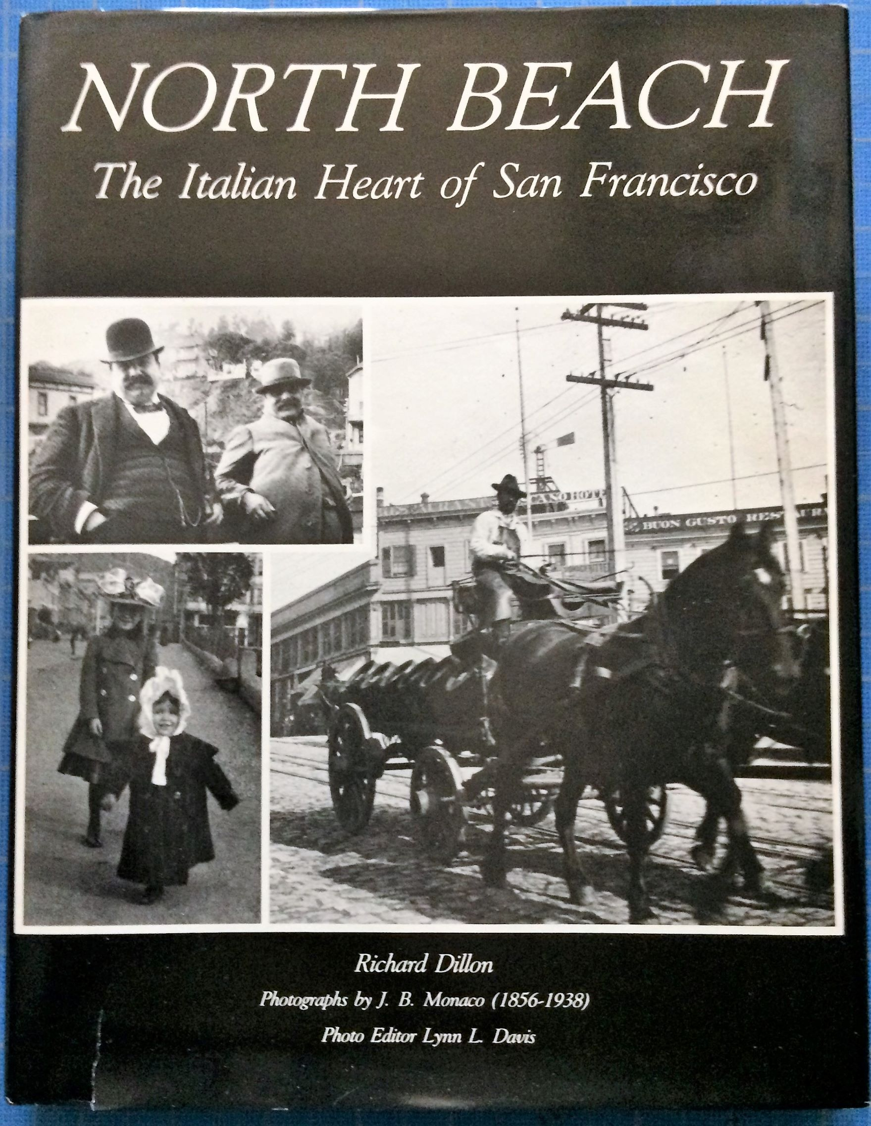 Image for North Beach, The Italian Heart of San Francisco.  Photographs by J. B. Monaco (1856-1938); Photo Editor Lynn L. Davis