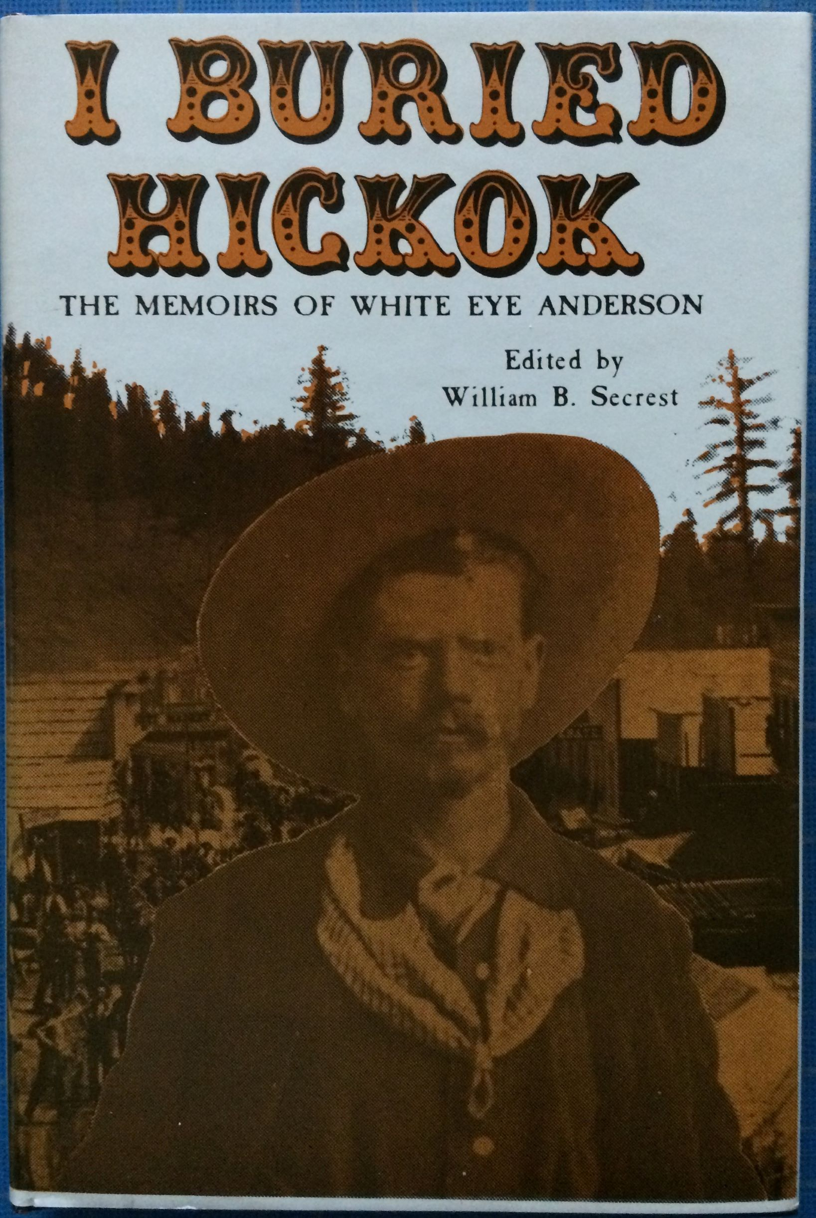 Image for I Buried Hickok: The Memoirs of White Eye Anderson.