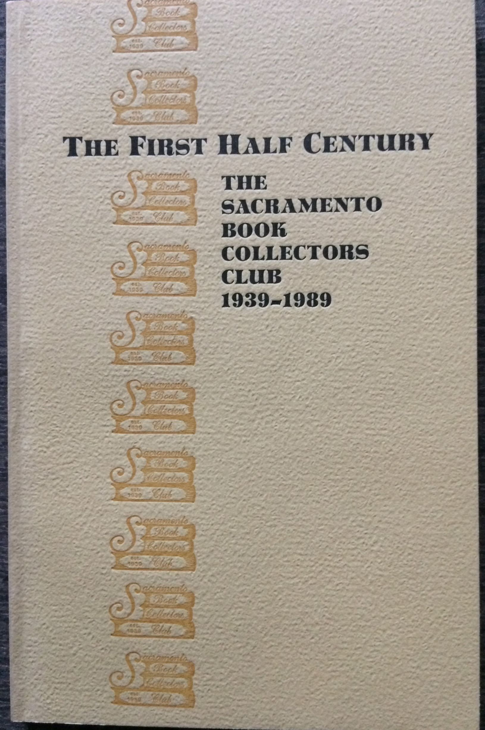 Image for The First Half Century. The Sacramento Book Collectors Club 1939-1989, Dedicated to the Printed Word.  With a bibliography of the club's publications compiled by Vincent J. Lozito.