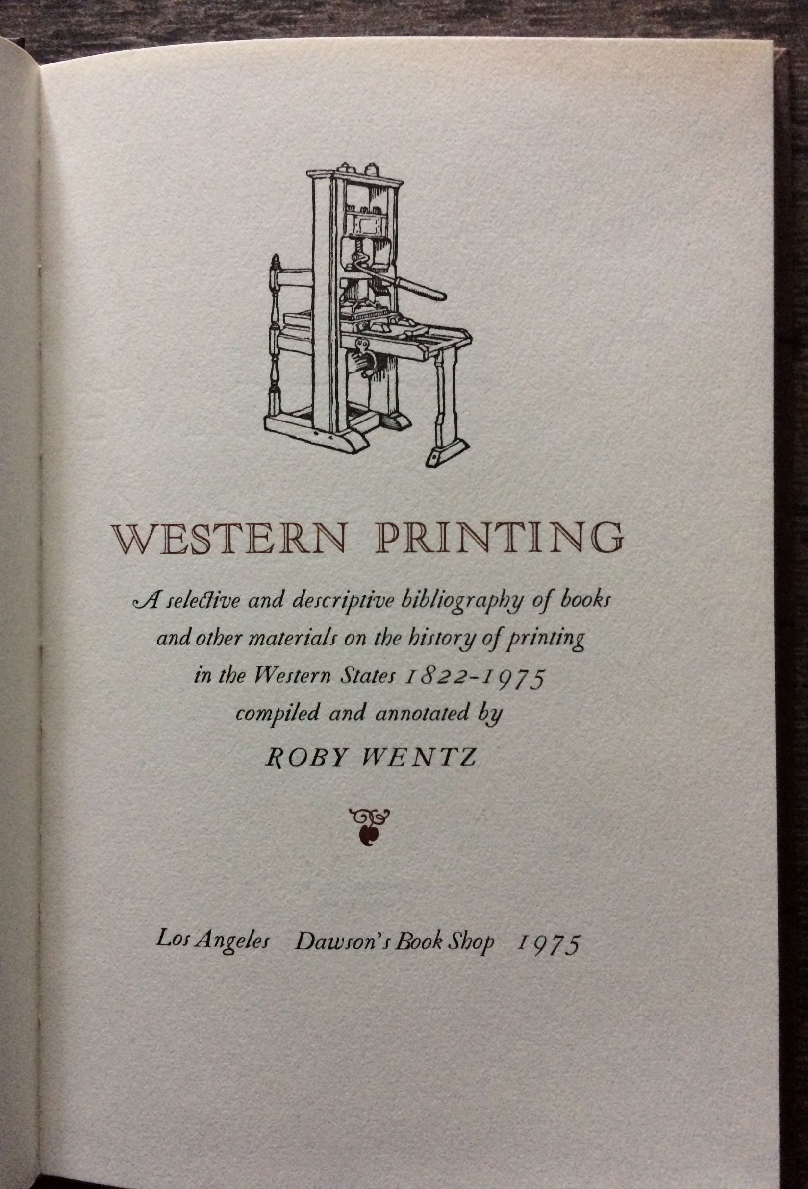 Image for Western Printing: A Selective And Descriptive Bibliography Of Books And Other Materials On The History Of Printing In The Western States 1822-1975.