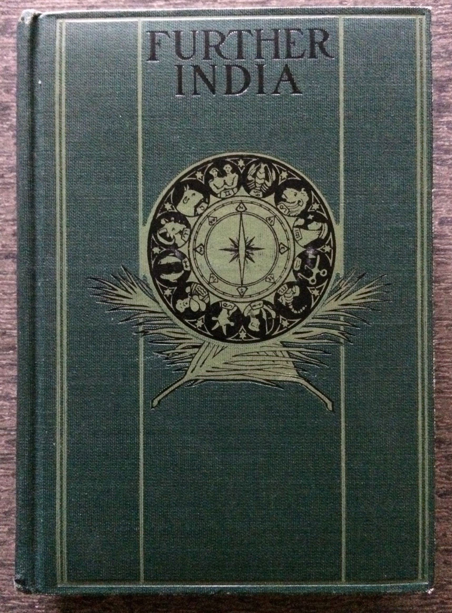 Image for Further India : being the story of exploration from the earliest times in Burma, Malaya, Siam and Indo-China.  With illustrations from drawings, photographs, and maps. And with map in colours by J. G. Bartholomew.