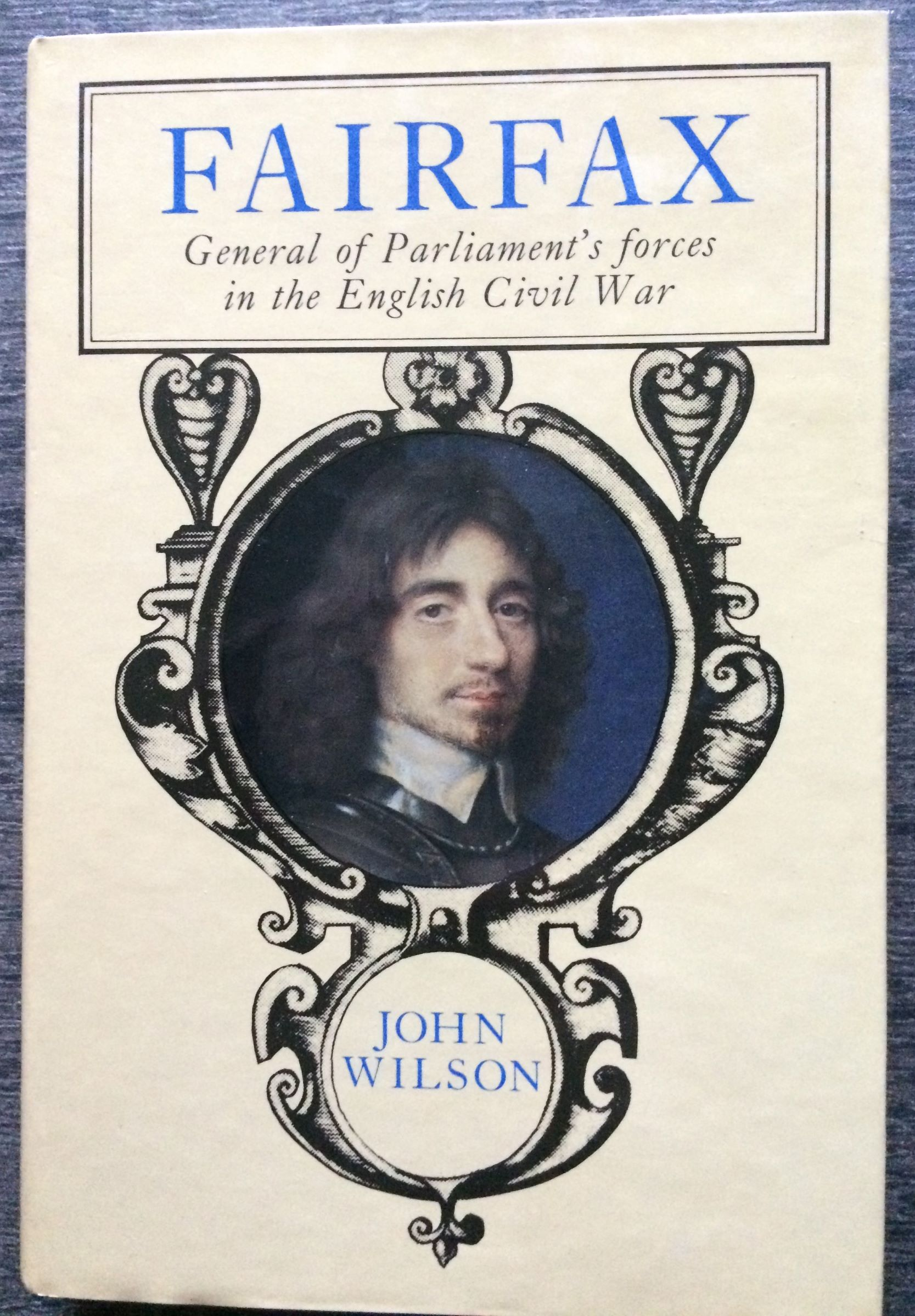 Image for Fairfax : a life of Thomas, Lord Fairfax, Captain-General of all the Parliament's forces in the Engl. Civil War, Creator & Commander of the New Model Army.
