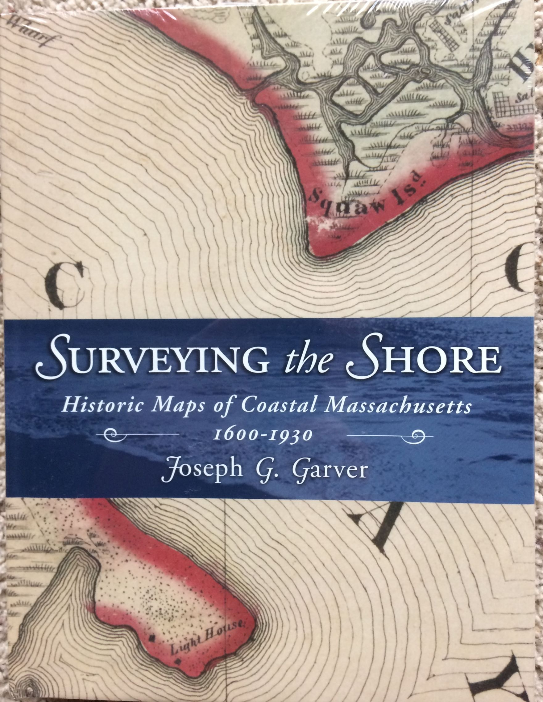 Image for Surveying the Shore. Historic Maps of Coastal Massachusetts, 1600-1930.