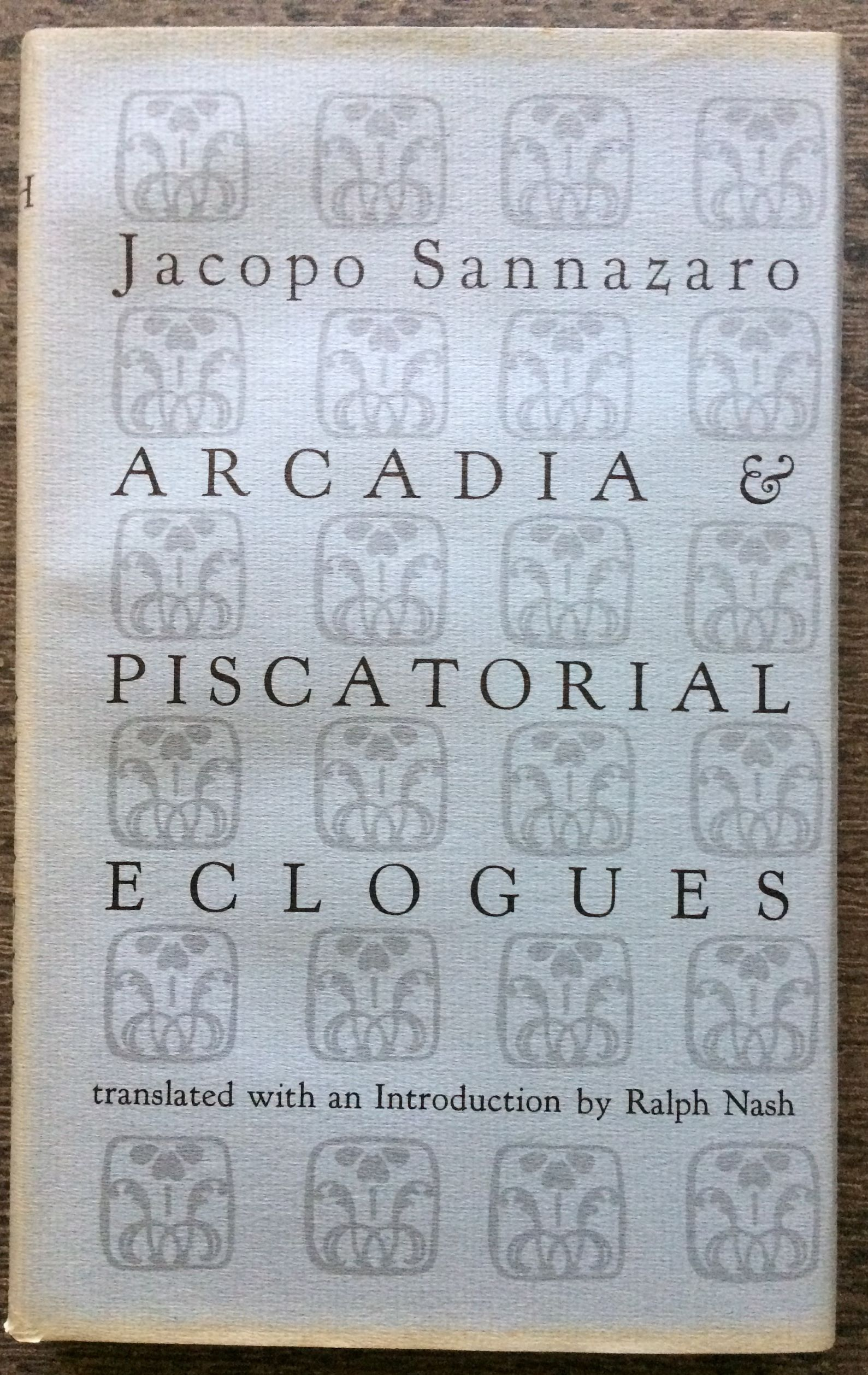 Image for Arcadia & Piscatorial Eclogues.  translated with an introduction by Ralph Nash.