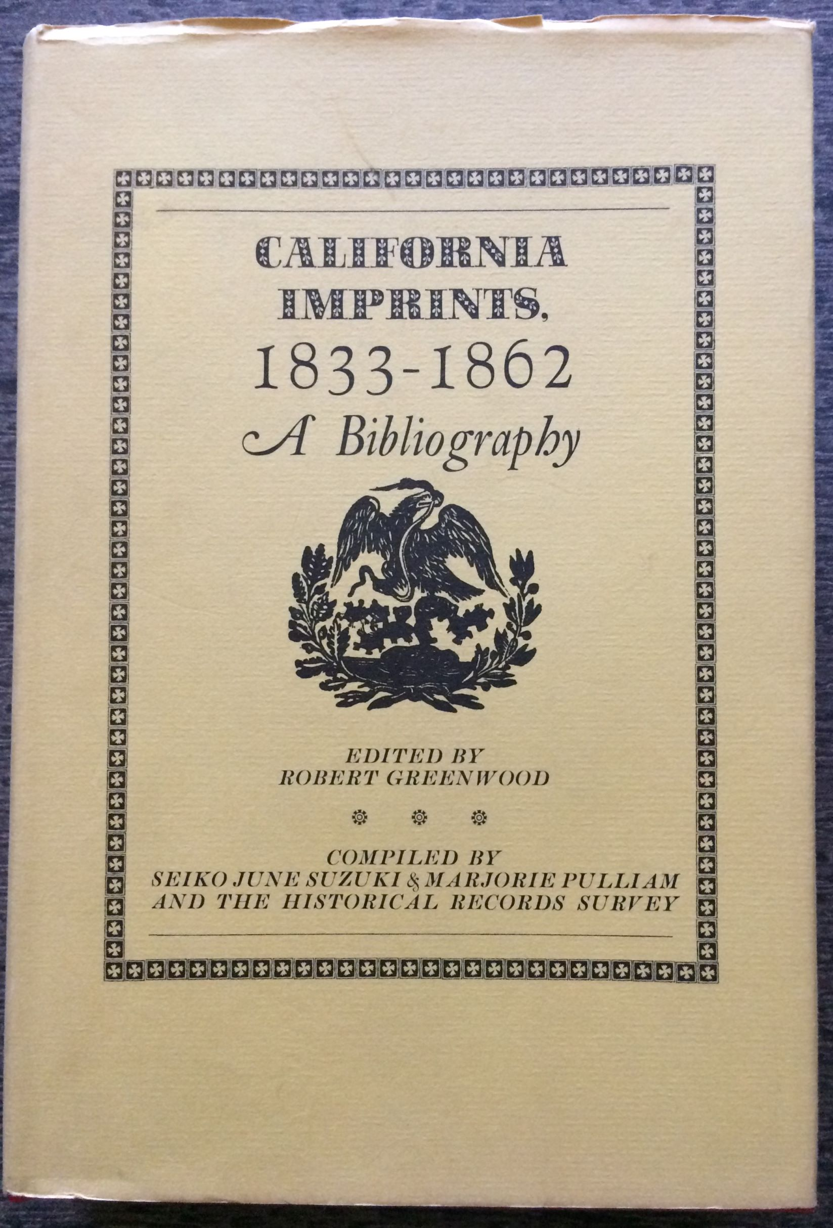 Image for California Imprints, 1833-1862, A Bibliography.  Compiled by Seiko June Suzuki & Marjorie Pulliam, and the Historical Records Survey.