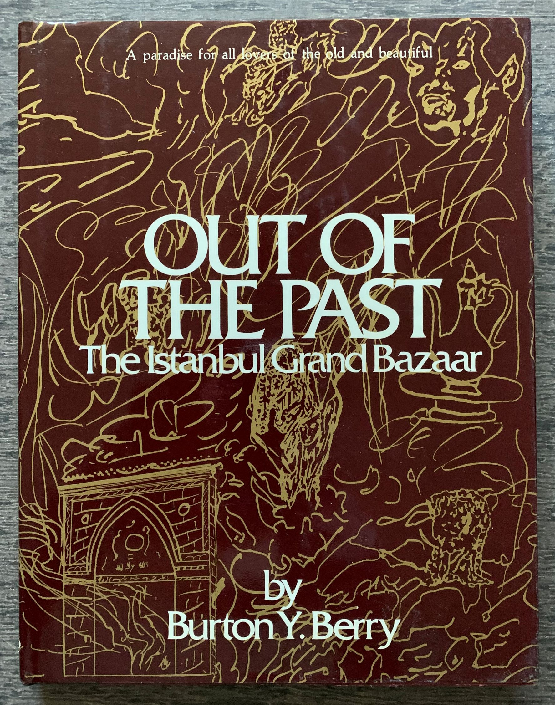 Image for Out of the Past. The Istanbul Grand Bazaar. Sketches and jacket ilustration by Azzedine el-Aaji.