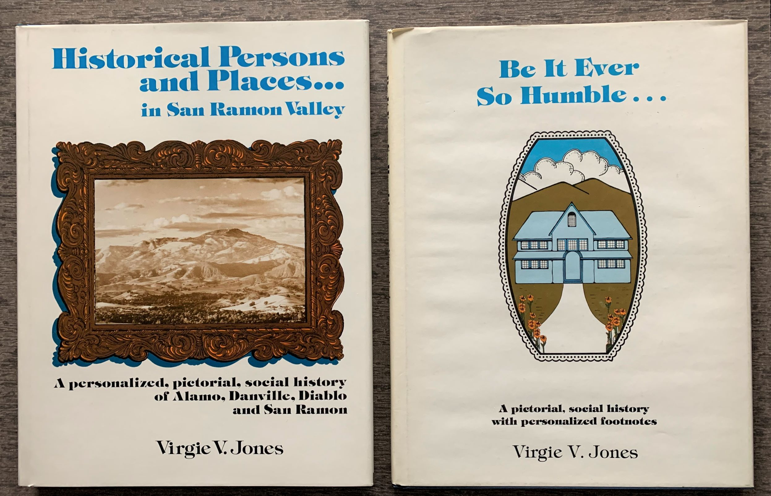 Image for [Two Titles]: Historical Persons and Places in San Ramon Valley. A Personalized, Pictorial, Social History of Alamo, Danville, Diablo and San Ramon. Volume Two. [Together With]  Be It Ever So Humble, A pictorial, social history with personalized footnotes.