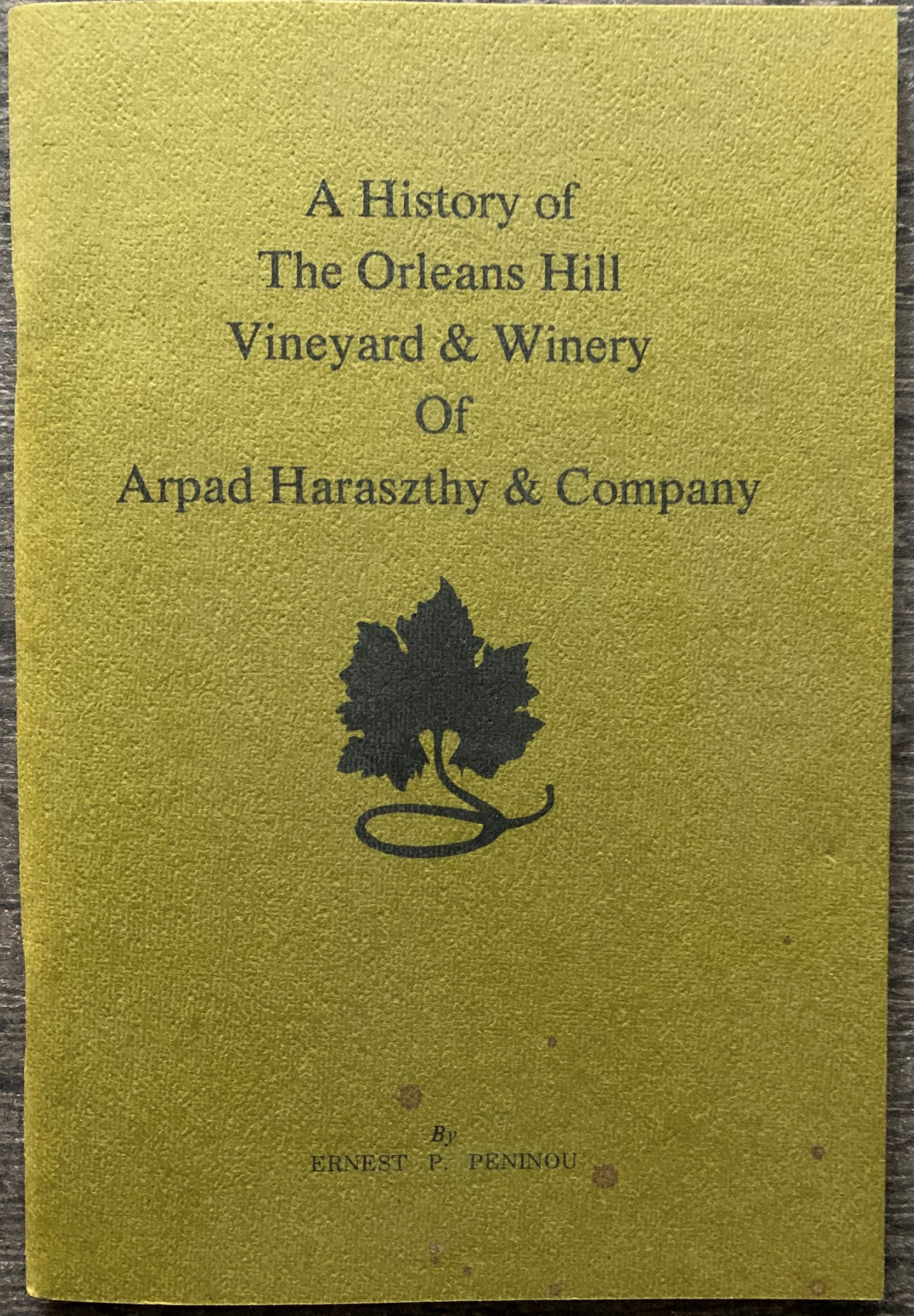 Image for A History of The Orleans Hill Vineyard & Winery of Arpad Haraszthy & Company.