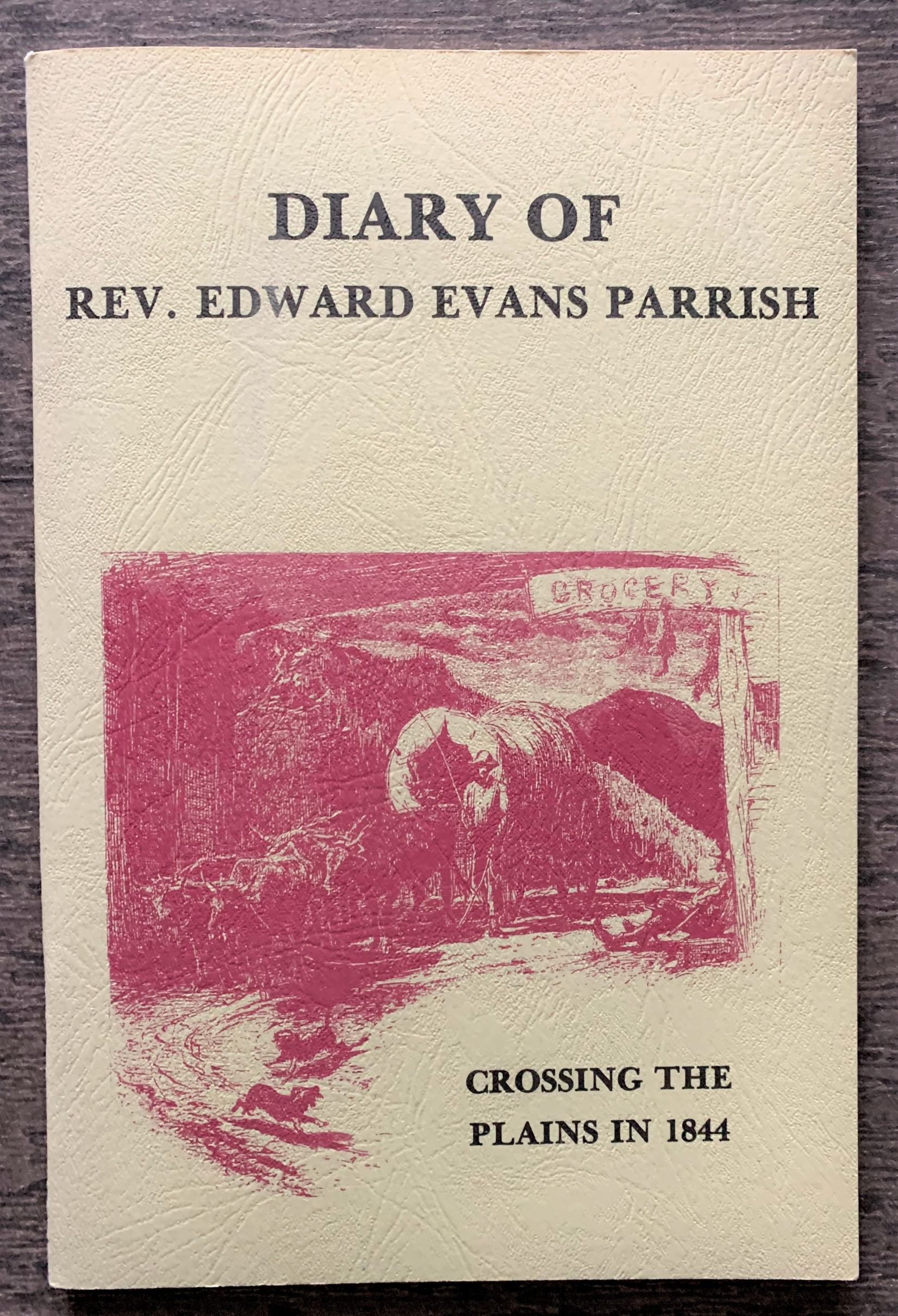 Image for Diary of Rev. Edward Evans Parrish, Crossing the Plains in 1844.