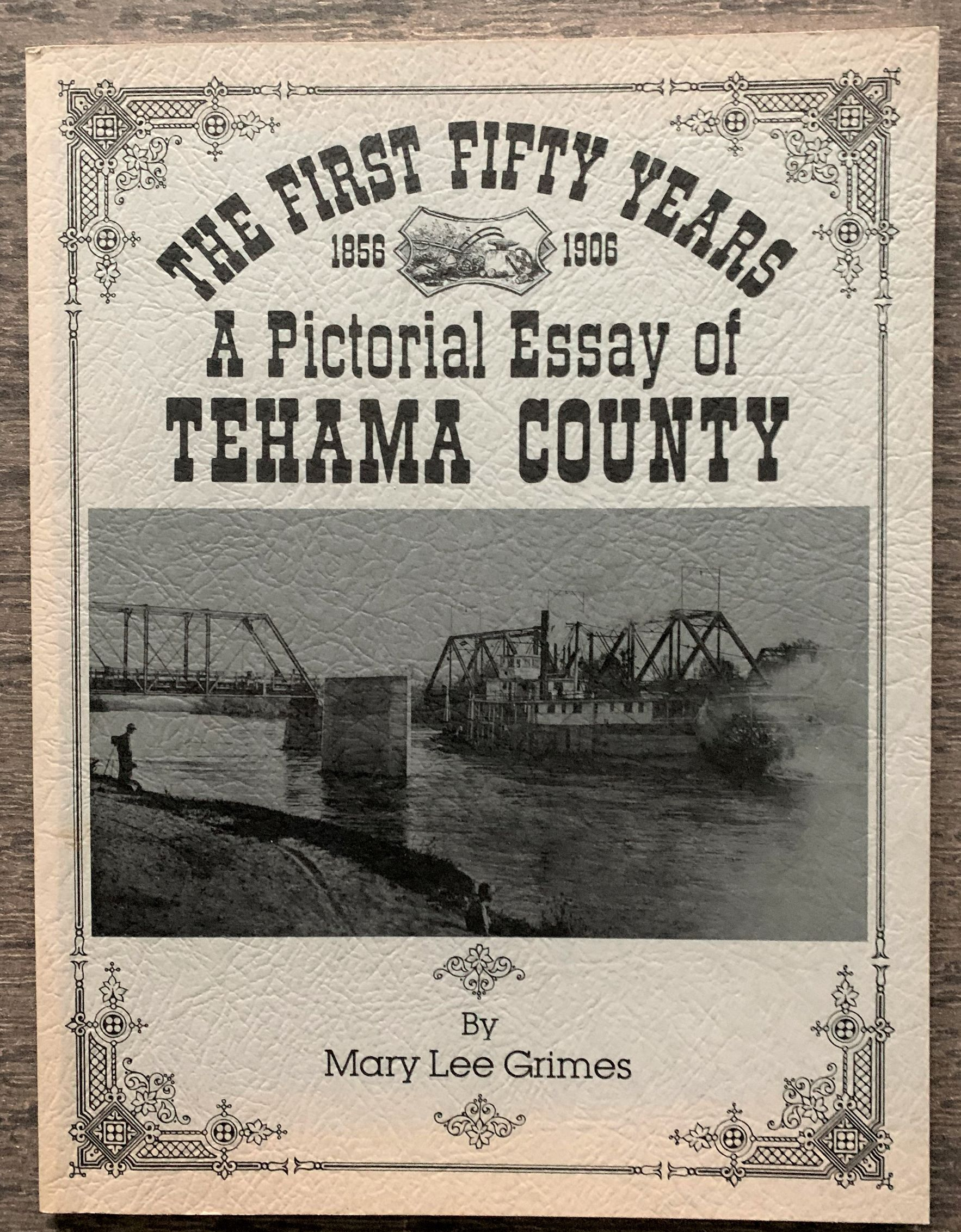Image for The First Fifty Years, 1856-1906, A Pictorial Essay of Tehama County.