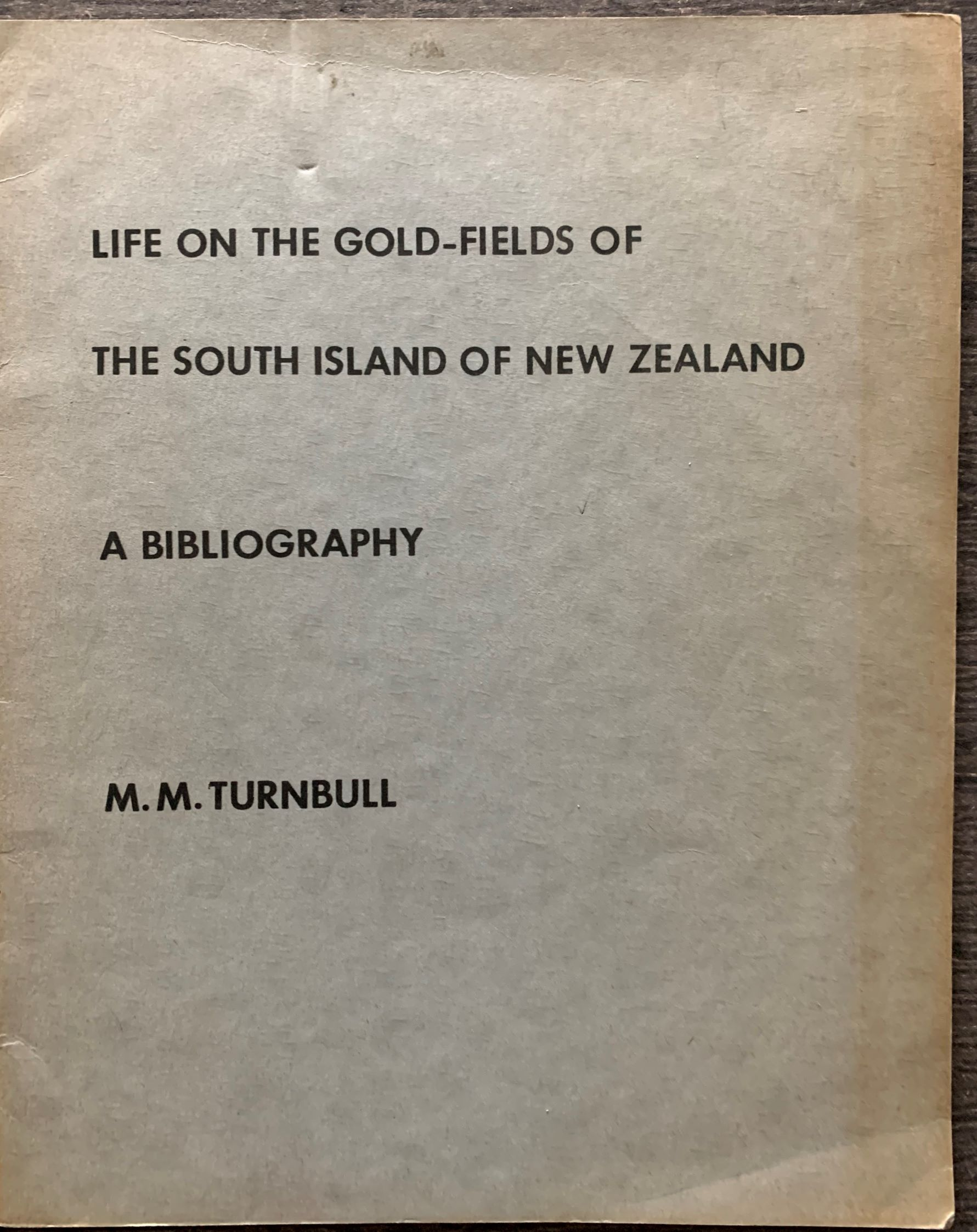 Image for A Bibliography of Life on the Gold Fields of the South Island of New Zealand As Described in Books, Pamphlets, and Official Papers.