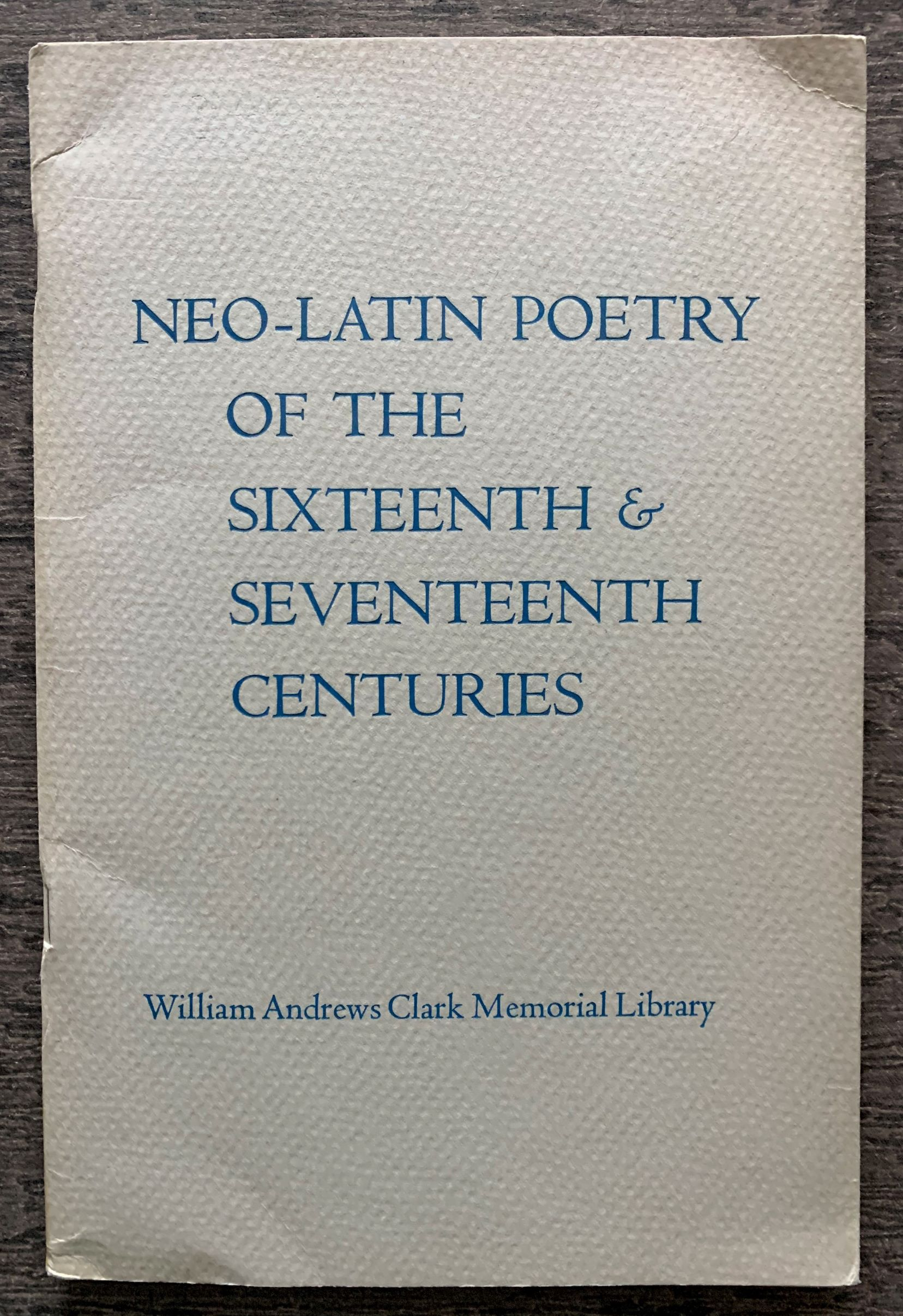 Image for Neo-Latin Poetry of the Sixteenth and Seventeenth Centuries: Papers by James E. Phillips, Don Cameron Allen presented at a Seminar held on October 17, 1964 at the Clark Library.