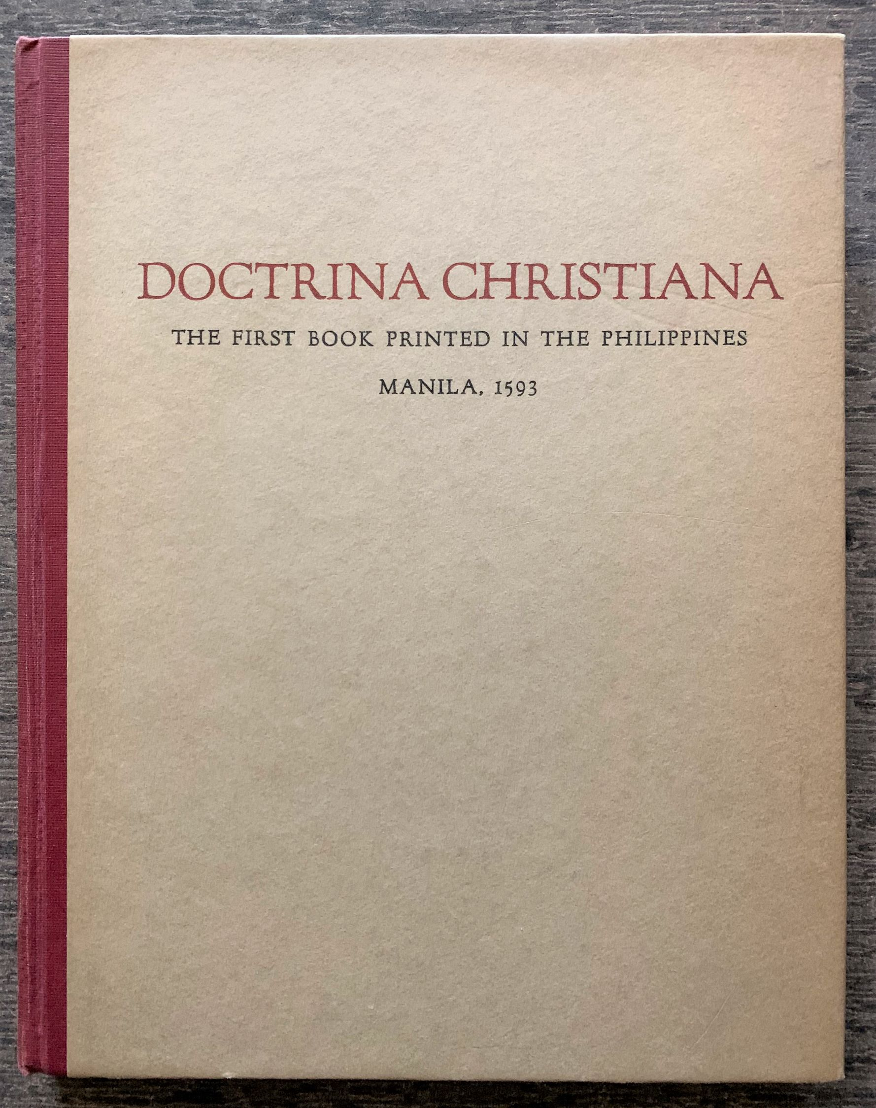 Image for Doctrina Christiana, The First Book Printed in the Philippines, Manila, 1593, A Facsimile of the Copy in the Lessing J. Rosenwald Collection, Library of Congress, Washington. [Inscribed by Lessing Rosenwald to Dr. Erwin Rosenthal].